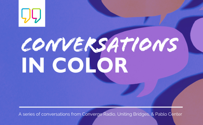 Conversations in Color from Converge Radio, Uniting Bridges, and Pablo Center